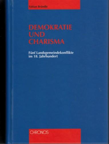 Demokratie und Charisma. Fünf Landsgemeindekonflikte im 18. Jahrhundert (antiquarisch