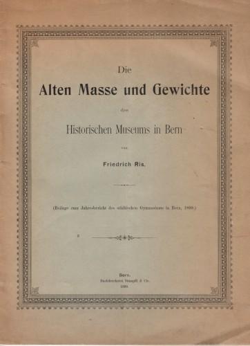 Die Alten Masse und Gewichte des Historischen Museums in Bern 1899 (antiquarisch)