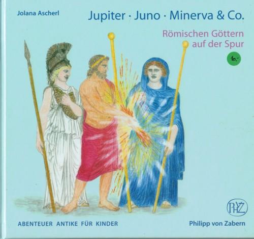 Jupiter, Juno, Minerva & Co. Römischen Göttern auf der Spur (antiquarisch)
