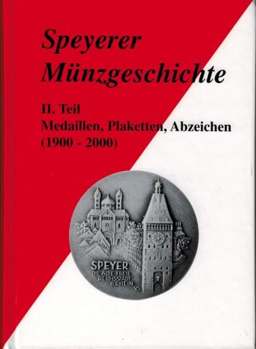 Speyerer Münzgeschichte. Teil II: Medaillen, Plaketten, Abzeichen (1900-2000)(antiquarisch)