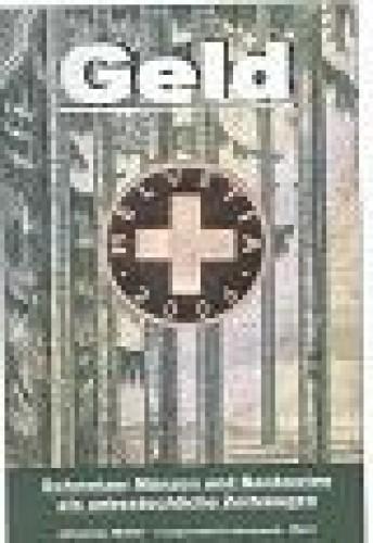 Geld. Schweizer Münzen und Banknoten als unbestechliche Zeitzeugen