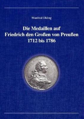 Die Medaillen auf Friedrich den Grossen von Preussen 1712 bis 1786
